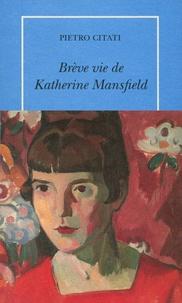 Pietro Citati - Brève vie de Katherine Mansfield.