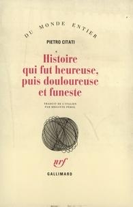 Pietro Citati - Histoire qui fut heureuse, puis douloureuse et funeste.