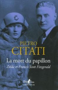 Pietro Citati - La mort du papillon - Zelda et Francis Scott Fitzgerald.