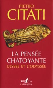Pietro Citati - La pensée chatoyante - Ulysse et l'Odyssée.