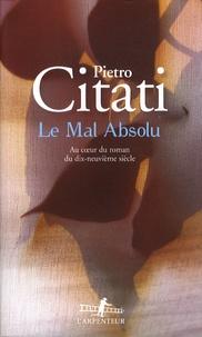 Pietro Citati - Le mal absolu - Au coeur du roman du dix-neuvième siècle.