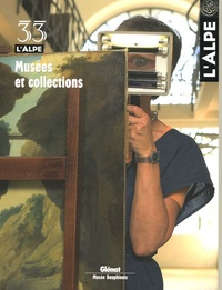 Pietro Clemente et Jean-Claude Duclos - L'Alpe N° 33, Eté 2006 : Musées et collections.