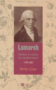 Pietro Corsi - Lamarck. - Genèse et enjeux du transformisme, 1770-1830.