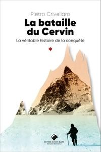 Pietro Crivellaro - La bataille du Cervin - La véritable histoire de la conquête.