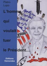 Pietro Lupo - L'homme qui voulait tuer le président....