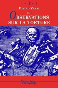Pietro Verri - Observations sur la torture - Et notamment sur ses conséquences à l'occasion des onctions maléfiques auxquelles fut attribuée l'épidémie de peste qui ravagea Milan en 1630.