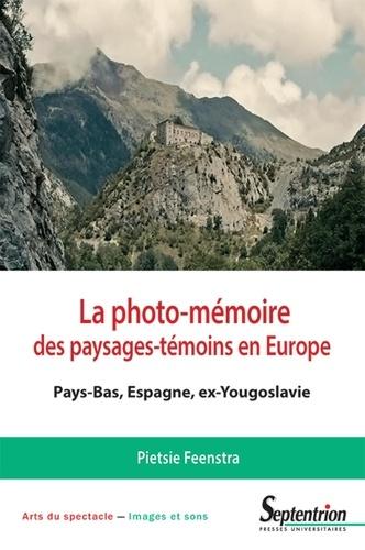 La photo-mémoire des paysages-témoins en Europe. Pays-Bas, Espagne, ex-Yougoslavie