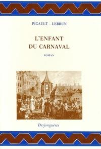 Pigault-Lebrun - L'enfant du carnaval - Histoire remarquable et surtout véritable, pour servir de supplément aux rhapsodies du jour.