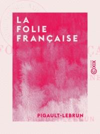 Pigault-Lebrun - La Folie française - Une macédoine.