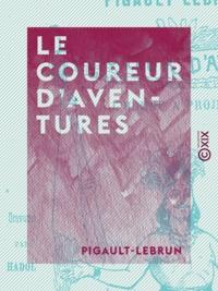 Pigault-Lebrun - Le Coureur d'aventures - L'homme à projets.