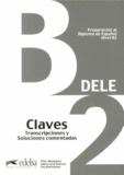 Pilar Alzugaray et Maria José Barrios - Preparación al Diploma de español DELE Nivel B2 - Claves, transcripciones y soluciones comentadas.