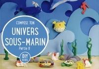 Pilar Edo et Rocio Garcia - Compose ton univers sous-marin - Tome 2.