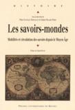 Pilar Gonzalez Bernaldo et Liliane Hilaire-Pérez - Les savoirs-mondes - Mobilités et circulation des savoirs depuis le Moyen Age.
