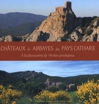 Pilar Jiménez et Dominique Baudreu - Châteaux & abbayes du Pays cathare - A la découverte de 18 sites prestigieux.