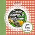 Pilar Lopez - Cuisiner autrement en automne - Recettes végétariennes de saison, sans gluten, sans caséine.