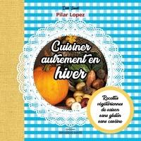 Cuisiner autrement en hiver - Recettes végétariennes, de saison, sans gluten, sans caséine.pdf