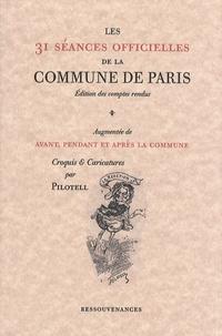 Pilotell - Les 31 séances officielles de la Commune de Paris - Edition des comptes rendus augmentée de Avant, pendant et après la Commune.