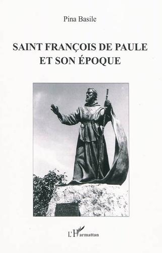 Pina Basile - Saint François de Paule et son époque.