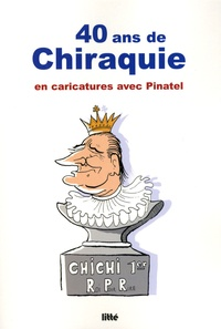 Pinatel - 40 ans de chiraquie - En caricatures avec Pinatel.