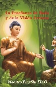 Ping-Shi Xiao - La Enseñanza de Buda y de la Visión Errónea.