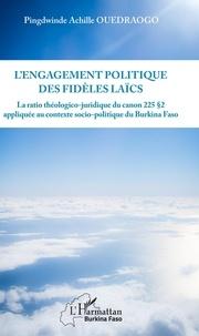 L'engagement politique des fidèles laïcs- Le ratio théologico-juridique du canon 225 § 2 appliqué au contexte socio-politique du Burkina Faso - Pingdwinde Achille Ouedraogo |