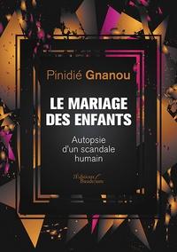 Pinidié Gnanou - Le mariage des enfants - Autopsie d'un scandale humain.