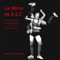 Pda ebook téléchargements Le mime de A à Z  - Les arcanes de la création 9782360135677 FB2 PDB PDF par Pinok, Matho