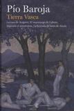 Pio Baroja - Tierra Vasca - La casa de Aizgorri ; El mayorazgo de Labraz ; Zalacaín el aventurero ; La leyenda de Jaun de Alzate.