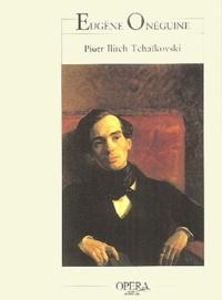 Piotr-Ilitch Tchaïkovski - Eugène Onéguine.