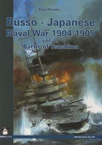 Piotr Olender - Russo-Japanese Naval War 1904-1905 vol.2 Battle of Tsushima.