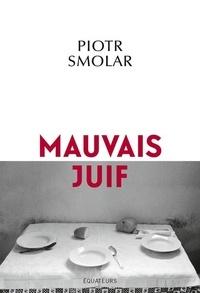 Piotr Smolar - Un mauvais juif.