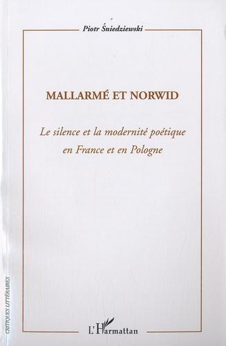 Piotr Sniedziewski - Mallarmé et Norwid - Le silence et la modernité poétique en France et en Pologne.