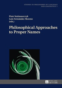 Piotr Stalmaszczyk et Luis Fernández moreno - Philosophical Approaches to Proper Names.