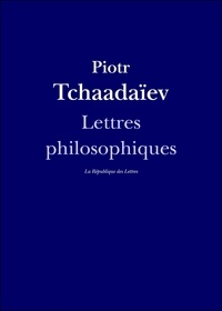 Piotr Tchaadaïev et  Tchaadaev - Lettres philosophiques.