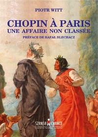 Piotr Witt - Chopin à Paris, une affaire non classée.