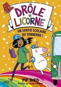 Pip Bird et David O'Connell - Drôle de licorne Tome 4 : Une sortie scolaire du tonnerre !.