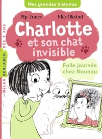 Pip Jones - Charlotte et son chat invisible, Tome 03 - Folle journée chez Nounou.