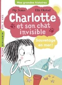 Mim et Pip Jones - Charlotte et son chat invisible, Tome 05 - Sauvetage en mer !.