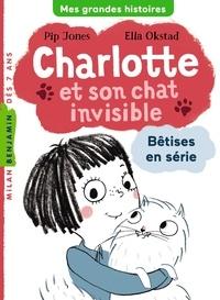 Pip Jones et Ella Okstad - Charlotte et son chat invisible Tome 1 : Bêtises en série.