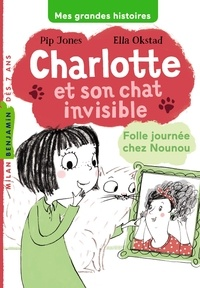 Pip Jones et Ella Okstad - Charlotte et son chat invisible Tome 3 : Folle journée chez Nounou.