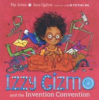 Pip Jones et Sara Ogilvie - Izzy Gizmo  : Izzy Gizmo and the Invention Convention.