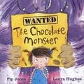 Pip Jones et Laura Hughes - The Chocolate Monster.