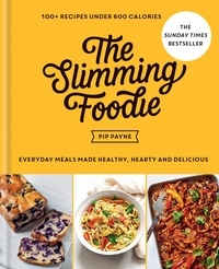 Pip Payne - The Slimming Foodie - Everyday meals made healthy, hearty and delicious – 100+ recipes under 600 calories.