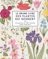 Le grand livre des plantes qui soignent - 70 plantes et 350 recettes santé bien-être.pdf