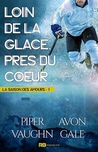 Piper Vaughn et Avon Gale - La saison des amours Tome 1 : Loin de la glace, près du coeur.
