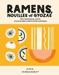 Pippa Middlehurst - Ramens, nouilles et gyozas - Bao, biáng biáng, raviolis et autres pâtes traditionnelles asiatiques.