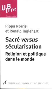 Pippa Norris et Ronald-F Inglehart - Sacré versus sécularisation - Religion et politique dans le monde.