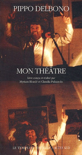 Pippo Delbono - Mon théâtre.