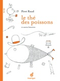 Piret Raud - Le thé des poissons et autres histoires.