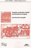 Piroska Nagy et  Collectif - Conquête, acculturation, identité : des Normands aux Hongrois - Les traces de la conquête.